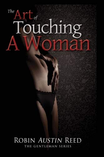The Art of Touching A Woman (The Gentleman Series) (Volume 1)