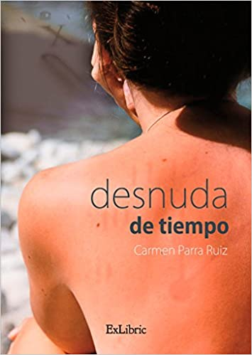 Desnuda De Tiempo Amazones Carmen Parra Ruiz Libros