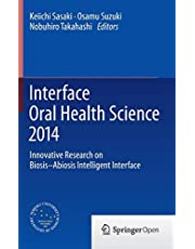 Interface Oral Health Science 2014: Innovative Research on Biosis-Abiosis Intelligent Interface