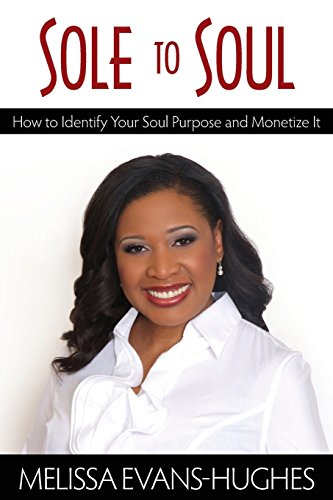 Sole to Soul: How to Identify Your Soul Purpose and Monetize It by Brand: The Broshe Group, Inc.