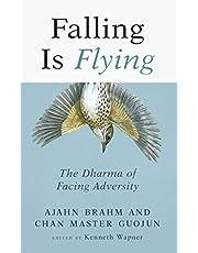 Falling is Flying: The Dharma of Facing Adversity (Volume 1)