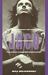 Jaco: The Extraordinary and the Tragic Life of Jaco Pastorius, the World's Greatest Bass Player by Bill Milkowski (1995-05-24)
