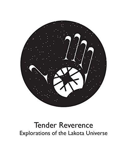 Download Tender Reverence: Explorations of the Lakota Universe PDF