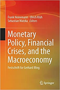 Monetary Policy, Financial Crises, and the Macroeconomy: Festschrift for Gerhard Illing