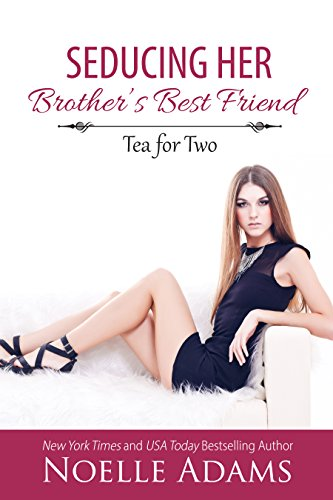 Seducing Her Brothers Best Friend Tea For Two Book  By Adams