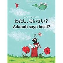 Watashi, chiisai? Adakah saya kecil?: Japanese [Hirigana and Romaji]-Malay (Bahasa Melayu): Children's Picture Book (Bilingual Edition) (Japanese Edition)