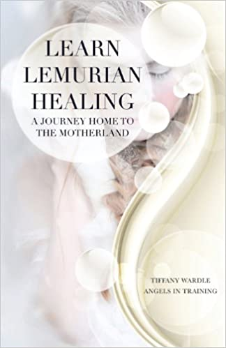 Learn Lemurian Healing: A Journey Home To The Motherland: Tiffany