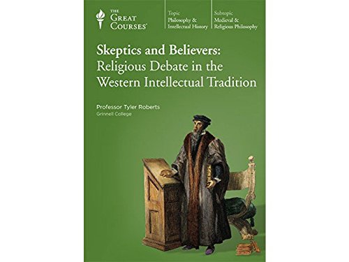 The Great Courses: Skeptics and Believers: Religious Debate in the Western Inte by