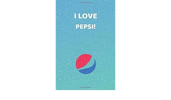 I LOVE PEPSI!: Pepsi Notebook Journal - Pepsi Journal To Write In , Pepsi Journal , Notebook For Pepsi Lovers , Pepsi Notebooks And Journals: Amazon.es: Journals, Fancy: Libros en idiomas extranjeros