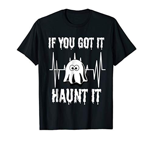 Boo If you got it Haunt it Halloween Ghost T-Shirt Gift