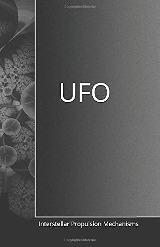 Ufo Interstellar Propulsion Mechanisms Beaubien E 9798662997226 Amazon Com Books
