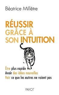 Réussir grâce à son intuition par Béatrice Millêtre