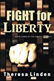 Fight for Liberty (Liberty Trilogy) (Volume 3)