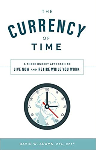 the currency of time a three bucket approach to live now and retire while you work