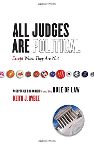 All Judges Are Political―Except When They Are Not: Acceptable Hypocrisies and the Rule of Law (The Cultural Lives of Law)