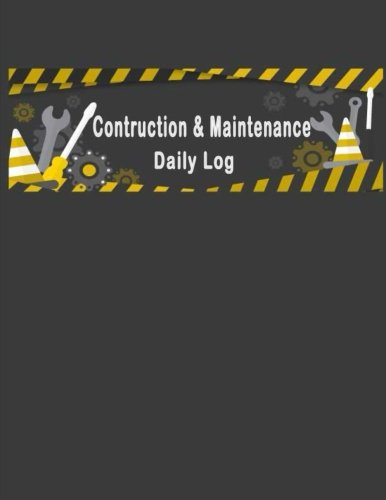 Log Project - Construction & Maintenance Daily Log Book: Daily Record For Jobsite Project Management Equipment Safety Building. 8.5x11 Inches 120 Pages (Daily Activity Log Book Planner) (Volume 2)