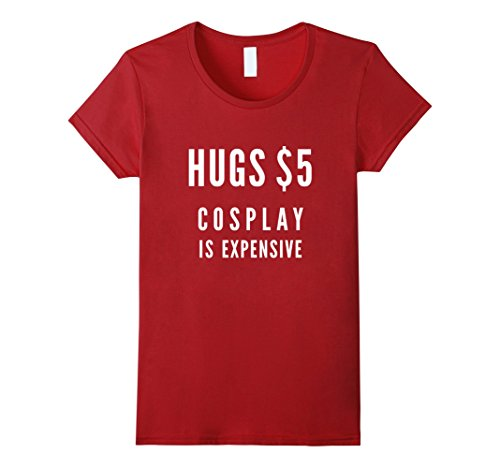Womens Comic Con Anime Geek Shirts: Hugs $5 Cosplay is Expensive Small Cranberry