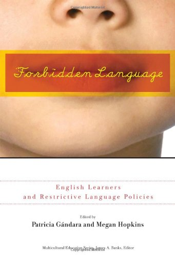 Forbidden Language: English Learners and Restrictive Language Policies (Multicultural Education Series)