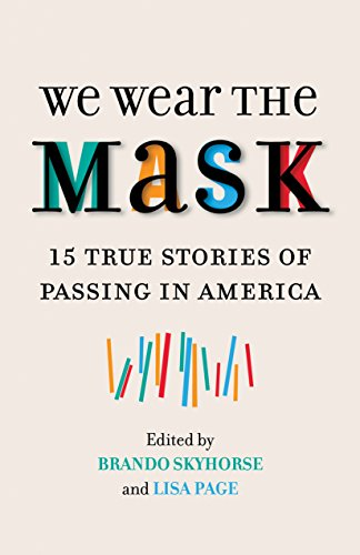 we wear the mask true stories of passing in america kindle we wear the mask 15 true stories of passing in america kindle edition by brando skyhorse lisa page politics social sciences kindle ebooks