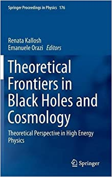 Theoretical Frontiers in Black Holes and Cosmology: Theoretical Perspective in High Energy Physics (Springer Proceedings in Physics)