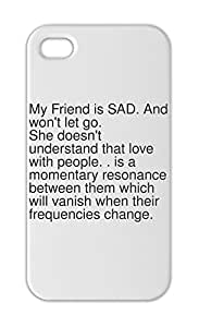 My Friend is SAD. And won't let go. She doesn't understand Iphone 5-5s plastic case