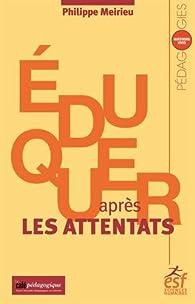 Eduquer après les attentats par Philippe Meirieu