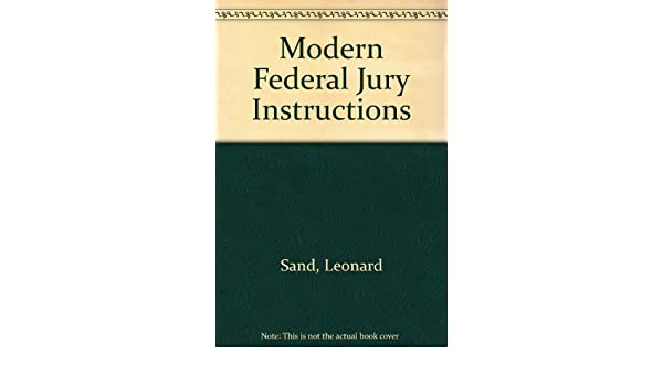 Modern Federal Jury Instructions 1 4 Criminal And Civil Leonard B
