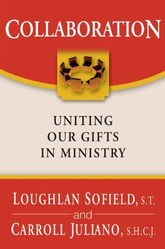 Collaboration: Uniting Our Gifts in Ministry [Paperback] [2000] (Author) Loughlan Sofield, Carroll Juliano PDF
