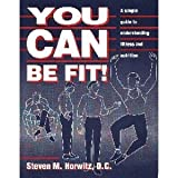 You Can Be Fit!, Steven M. Horwitz, 0963171534
