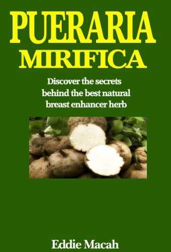Pueraria Mirifica - Discover the secrets behind the best natural breast enhancer (Natures Answer Breast)