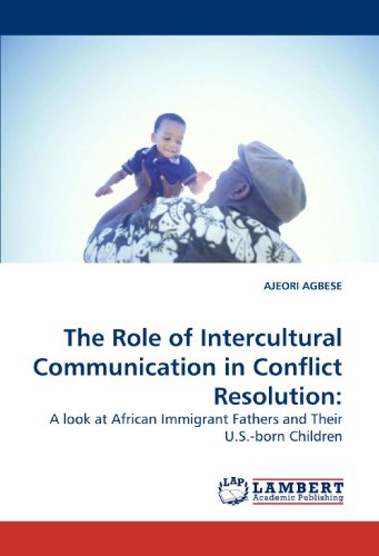 The Role of Intercultural Communication in Conflict Resolution:: A look at African Immigrant Fathers and Their U.S.-born Children