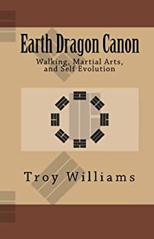 Earth Dragon Canon: Walking, Martial Arts, and Self Evolution by [Williams, Troy]