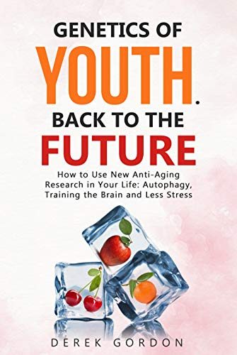 41m9p8i44BL - GENETICS OF YOUTH. BACK TO THE FUTURE: How to Use New Anti-Aging Research in Your Life: Autophagy, Training the Brain and Less Stress