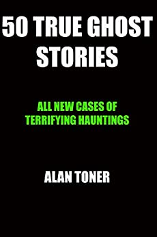 50 True Ghost Stories by [Toner, Alan]