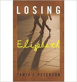 [ Losing Elizabeth by Peterson, Tanya J ( Author ) Apr-2012 ]