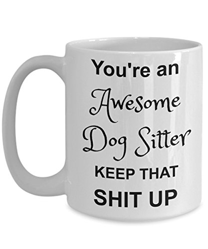 Dog Sitter Mug- You're Awesome- Funny Coffee Gift Cup