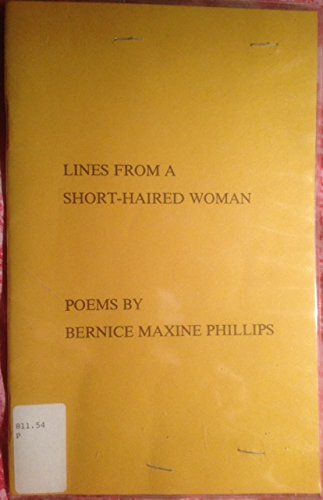 LINES FROM A SHORT-HAIRED WOMAN Poems by Bernice Maxwell Phillips (1986 Stated 1st Edition. Stapled booklet format 8 1/2 x 5 1/2 inches 26 pages Perfect Printing Inc. Huntington, West Virginia)