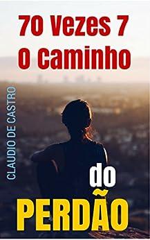 70 VEZES 7, O Caminho do PERDÃO: ¿Poderei Perdoar? (best