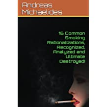 16 Common Smoking Rationalizations Recognized, Analyzed And Ultimate Destroyed.