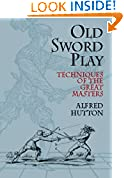 #8: Old Sword Play: Techniques of the Great Masters (Dover Military History, Weapons, Armor)