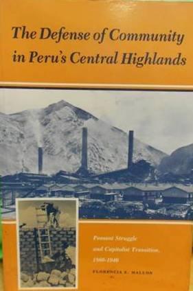 The Defense of Community in Peru's Central Highlands: Peasant Struggle and Capitalist Transition, 1860-1940, Mallon, Florencia E.