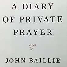 A Diary of Private Prayer Audiobook by John Baillie Narrated by Rev. Dr. Kenneth Boyd