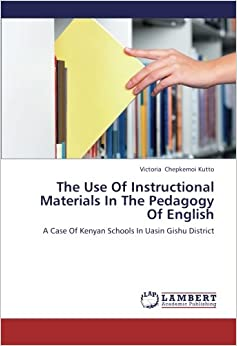 Book The Use Of Instructional Materials In The Pedagogy Of English: A Case Of Kenyan Schools In Uasin Gishu District