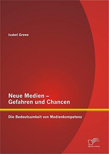 Download Neue Medien – Gefahren und Chancen: Die Bedeutsamkeit von Medienkompetenz (German Edition) Pdf