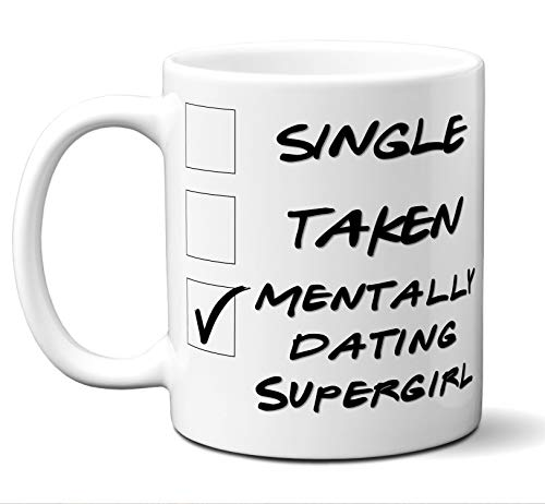 Funny Supergirl Mug. Single, Taken, Mentally Dating Coffee, Tea Cup. Perfect Novelty Gift Idea for Any Fan, Lover. Women, Men Boys, Girls. Birthday, Christmas 11 ounces. -