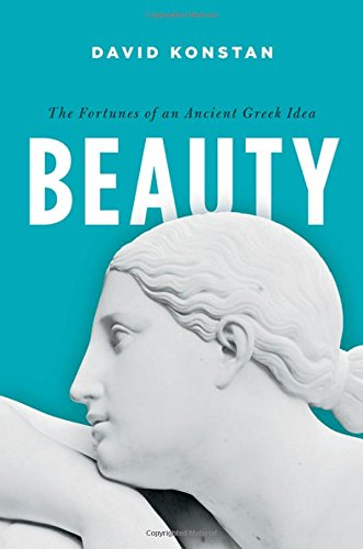 Beauty: The Fortunes of an Ancient Greek Idea (Onassis Series in Hellenic Culture)