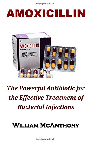 Amoxicillin: Amoxicillin, the Powerful Antibiotic for the Effective Treatment of Most Bacterial Infections