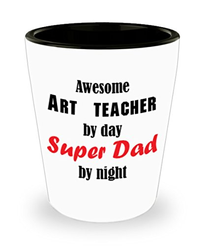 Funny Art teacher Dad Gifts White Ceramic Shot Glass - Awesome by Day and Night - Best Inspirational Gifts and Sarcasm For Father's Day]()