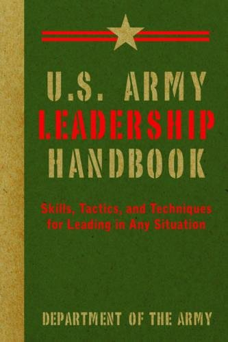 U.S. Army Leadership Handbook: Skills, Tactics, and Techniques for Leading in Any Situation (US Army (Military Ordnance)