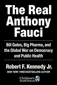 The Real Anthony Fauci: Bill Gates, Big Pharma, and the Global War on Democracy and Public Health (Children's
